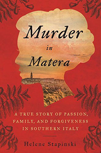 Murder In Matera: A True Story of Passion, Family, and Forgiveness in Southern - True Italy