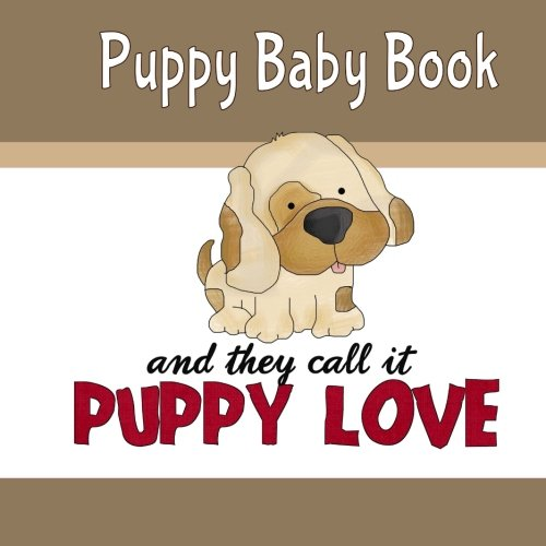 Read Online Puppy Baby Book and They Call It Puppy Love: Puppy First Year Keepsake Book PDF
