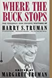 Where the Buck Stops: The Personal and Private Writings of Harry S. Truman