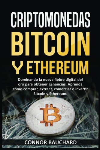 Criptomonedas: Bitcoin Y Ethereum: Dominando la nueva fiebre digital del oro para ganancias. Aprenda cómo comprar, extraer, intercambiar e invertir ... Características del Libro: (Spanish Edition) by CreateSpace Independent Publishing Platform