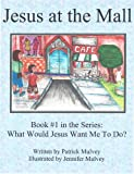 Jesus at the Mall (What Would Jesus Want Me To Do? Book 1)