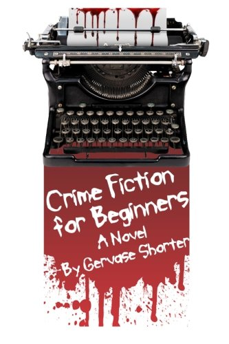 Book: Crime Fiction for Beginners by Gervase T.M. Shorter