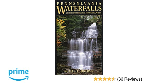Pennsylvania Waterfalls: A Guide for Hikers & Photographers: Scott E