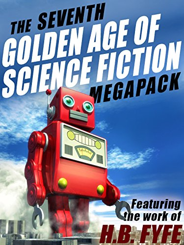 The Seventh Golden Age of Science Fiction MEGAPACK : H.B. Fyfe