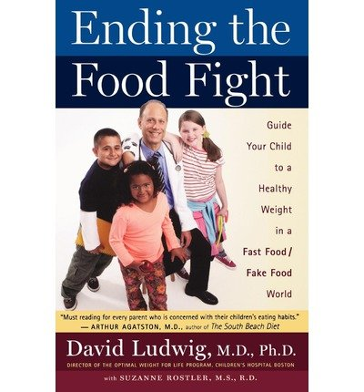 { [ ENDING THE FOOD FIGHT: GUIDE YOUR CHILD TO A HEALTHY WEIGHT IN A FAST FOOD/FAKE FOOD WORLD ] } Ludwig, David S ( AUTHOR ) Mar-18-2008 Paperback (Ending The Food Fight compare prices)