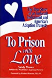 To Prison with Love, Sandra K. Musser, 0934896372