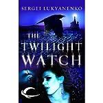 Twilight Watch: Watch, Book 3 | Sergei Lukyanenko