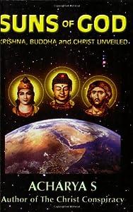 Suns of God: Krishna, Buddha and Christ Unveiled