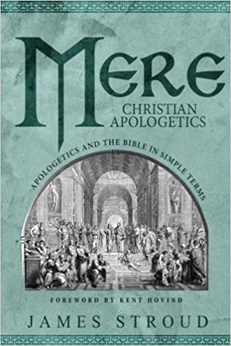 Mere Christian Apologetics: Apologetics and the Bible in Simple Terms