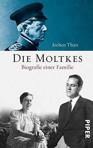 Die Moltkes: Von Königgrätz nach Kreisau. Eine deutsche Familiengeschichte