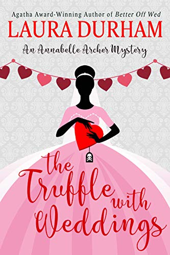 The Truffle with Weddings (Annabelle Archer Wedding Planner Mystery Book 12) by [Durham, Laura]