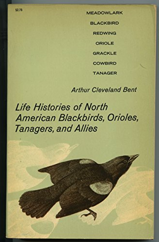 Life Histories of North American Blackbirds, Orioles, Tanagers, and Their Allies