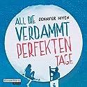 All die verdammt perfekten Tage Hörbuch von Jennifer Niven Gesprochen von: Annina Braunmiller-Jest, Patrick Mölleken