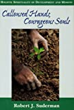 Calloused Hands, Courageous Souls : Holistic Spiritualiy of Development and Mission, Suderman, Robert J., 1887983112