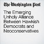 The Emerging Unholy Alliance Between Hawkish Democrats and Neoconservatives | Katrina Vanden Heuvel