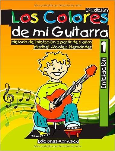 Los colores de mi guitarra : método de iniciación a partir de 6 años: Amazon.es: Maribel Alcolea Hernández: Libros