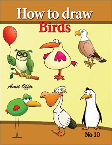 How To Draw Birds Drawing Book For Kids And Adults That Will Teach You How To Draw Birds Step By Step How To Draw Cartoon Characters Volume 10 Offir Amit Offir Amit