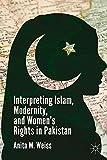 Interpreting Islam, Modernity, and Women's Rights in Pakistan