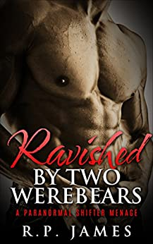 SHAPESHIFTER ROMANCE: Ravished By Two WereBears (shapeshifter romance, shape shifter romance, paranormal romance, werewolf, werebear, mystery, New Adult romance, contemporary, college) by [James, R.P.]