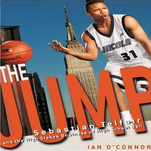 The Jump: Sebastian Telfair and the High-Stakes Business of High School Basketball by Audible Studios