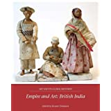 Empire and Art: British India (Art and its Global Histories)