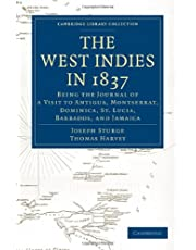 The West Indies in 1837: Being the Journal of a Visit to Antigua, Montserrat, Dominica, St. Lucia, Barbados, and Jamaica