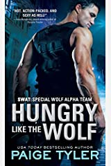 Hungry Like the Wolf (SWAT Book 1) Kindle Edition