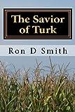 The Savior of Turk, Ron Smith, 1468034731