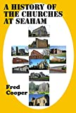 A History of the Churches at Seaham (The definitive history of Seaham Harbour Book 6)