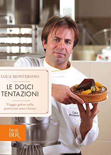 Le dolci tentazioni: Viaggio goloso nella pasticceria sana e buona (Italian - Dessert Dolce Vita