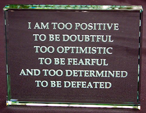 I Am Too Positive to Be Doubtful Too Optimistic to Be Fearful and Too Determind To Be Defeated: Hand Carved Glass Paperweight