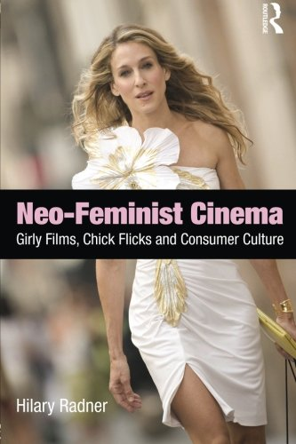 Neo-Feminist Cinema: Girly Films, Chick Flicks, and...