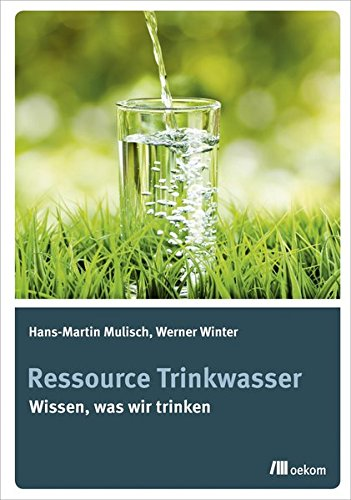 Ressource Trinkwasser: Wissen was wir trinken