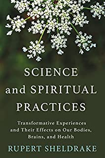 Book Cover: Science and Spiritual Practices: Transformative Experiences and Their Effects on Our Bodies, Brains, and Health