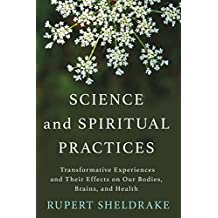 Science and Spiritual Practices: Transformative Experiences and Their Effects on Our Bodies, Brains, and Health
