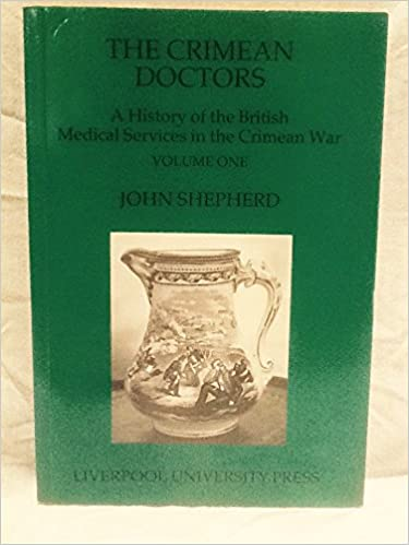 Crimean Doctors: Vol 1: A History of the British Medical Services in the Crimean War (Liverpool historical studies): Vols 1-2
