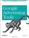 Google Advertising Tools: Cashing in with Adsense, Adwords, and the Google APIs, Harold Davis, 0596101082