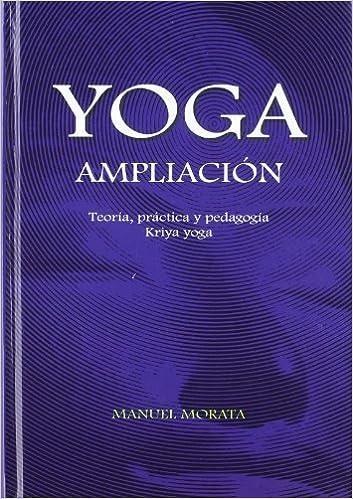 Yoga, ampliación : teoría, práctica y pedagogía kriya yoga ...