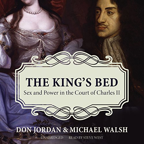 The King's Bed: Sex and Power in the Court of Charles II by Blackstone Audio, Inc.