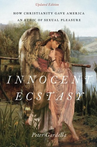 Innocent Ecstasy, Updated Edition: How Christianity Gave America an Ethic of Sexual Pleasure