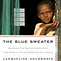 The Blue Sweater: Bridging the Gap between Rich and Poor in an Interconnected World Audiobook by Jacqueline Novogratz Narrated by Jacqueline Novogratz
