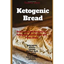 Ketogenic bread: Best Low Carb Recipes for Ketogenic Gluten Free and Paleo Diets. Keto Loaves, Snacks, Cookies, Muffins, Buns for Rapid Weight Loss and A Healthy Lifestyle.