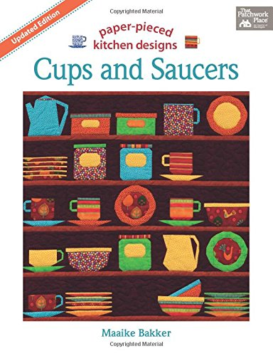 Cups and Saucers, Updated Edition: Paper- Pieced Kitchen Designs