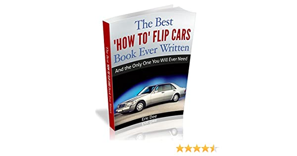 How To Flip Cars >> The Best How To Flip Cars Book Ever Written And The Only One You Will Ever Need