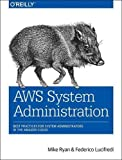 AWS System Administration: Best Practices for Sysadmins in the Amazon Cloud