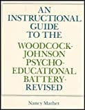 An Instructional Guide to the Woodcock-Johnson Psycho-Educational Battery, Mather, Nancy, 0884221083