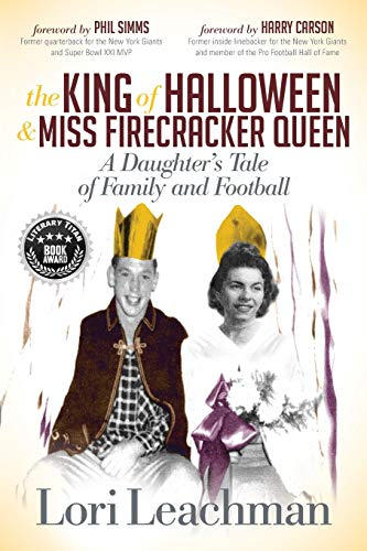The King of Halloween and Miss Firecracker Queen: A Daughter's Tale of Family and Football (The Girl With Brains In Her Feet)