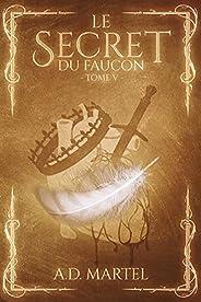 Le Secret du Faucon: Tome 5 (French Edition)