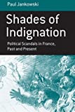 img - for Shades of Indignation: Political Scandals in France, Past and Present (Berghahn Monographs in French Studies) by Paul Jankowski (2007-12-30) book / textbook / text book