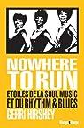 Nowhere to Run : Etoiles de la Soul et du Rhythm & Blues par Hirshey